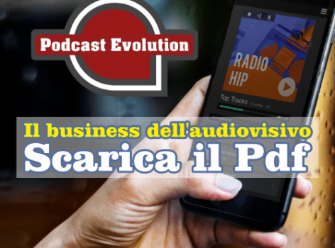 Podcast Evolution per fare business con l'audiovisivo